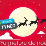 fermeture de Réseau TYNEO pendant les fêtes de fin d année 2019
